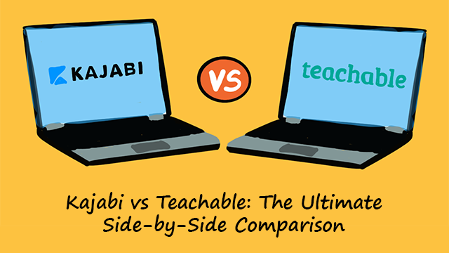 The Ultimate Comparison Of Kajabi and Teachable