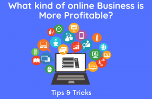 What kind of online Business is More Profitable
